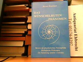 Das Wünschelrutenphänomen. Beweis der Physikalischen Hintergründe. Biologische: Rainer Rumland: