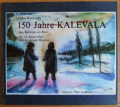 150 [Hundertfünfzig] Jahre Kalevala : d. Kalevala: Kaukonen, Väinö und