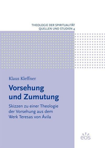 Vorsehung und Zumutung - Skizzen zu einer Theologie der Vorsehung aus dem Werk Teresas von Ávila - Klaus Kleffner