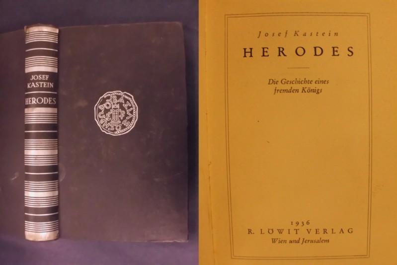 Herodes - Die Geschichte eines fremden Königs: Kastein, Josef