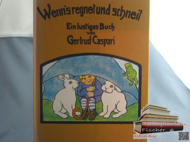 Wenn's regnet und schneit: Caspari, Gertrud -: