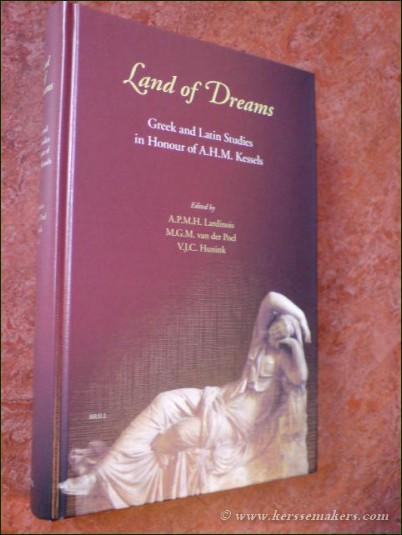 Land of Dreams. Greek and Latin Studies in Honour of A.H.M. Kessels. - LARDINOIS, A.P.M.H., M.G.M. VAN DER POEL AND V.J.C. HUNINK (eds.).