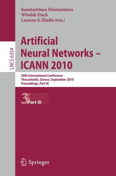 Artificial Neural Networks - ICANN 2010 : 20th International Conference, Thessaloniki, Greece, September 15-18, 2010, Proceedings, Part III - Konstantinos Diamantaras