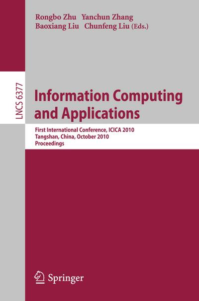 Information Computing and Applications : First International Conference, ICICA 2010, Tangshan, China, October 15-18, 2010, Proceedings - Rongbo Zhu