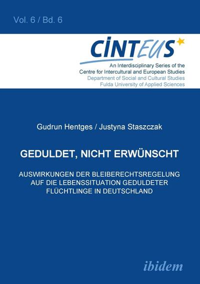 Geduldet, nicht erwünscht. Auswirkungen der Bleiberechtsregelung auf die Lebenssituation geduldeter Flüchtlinge in Deutschland. - Gudrun Hentges