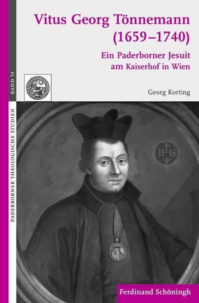 P. Vitus Georg Tönnemann (1659-1740) : Ein Paderborner Jesuit am Kaiserhof in Wien - Georg Korting