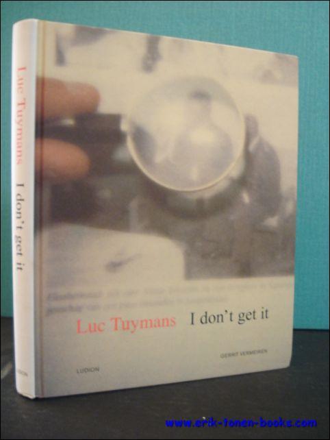 LUC TUYMANS. I DON'T GET IT. - VERMEIREN, Gerrit;