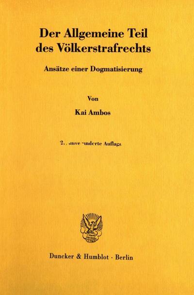 Der Allgemeine Teil des Völkerstrafrechts : Ansätze: Kai Ambos