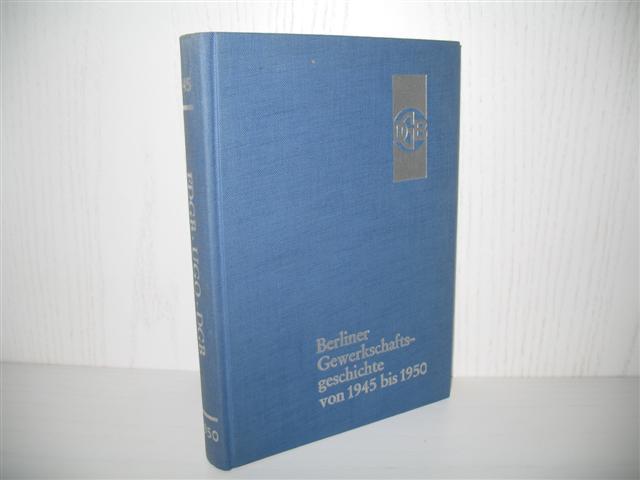 Berliner Gewerkschaftsgeschichte von 1945 bis 1950: FDGB,: Deutscher Gewerkschaftsbund (Hrsg.):
