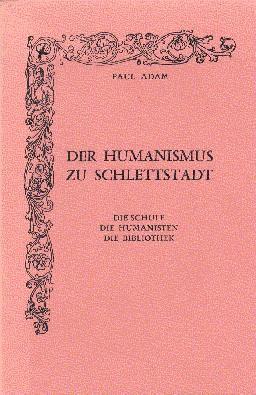 Der Humanismus zu Schlettstadt. Die Schule. Die: Adam, Paul: