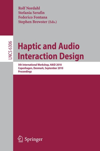 Haptic and Audio Interaction Design : 5th International Workshop, HAID 2010, Copenhagen, Denmark, September 16-17, 2010, Proceedings - Rolf Nordahl