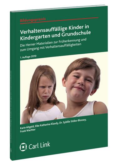 Verhaltensauffällige Kinder in Kindergarten und Grundschule : Die Herner Materialien zur Früherkennung und zum Umgang mit Verhaltensauffälligkeiten - Karin Altgeld