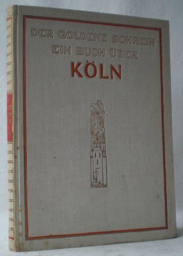 Der Goldene Schrein. Ein Buch über Köln.: Witte, Fritz