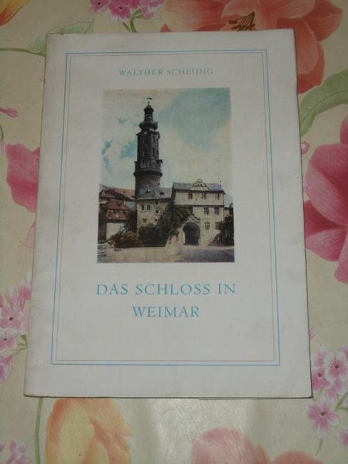 Das Schloss in Weimar. [Fotos: Günther Beyer: Scheidig, Walther:
