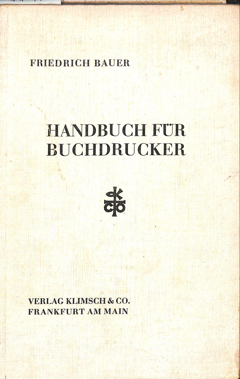 Handbuch Für Buchdrucker. Das Wissen Und Können: BAUER, FRIEDRICH.