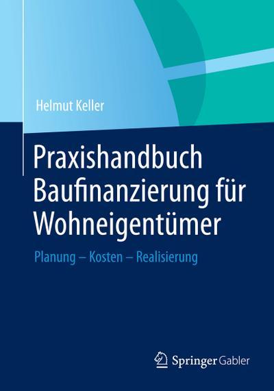 Praxishandbuch Baufinanzierung für Wohneigentümer : Planung -: Helmut Keller
