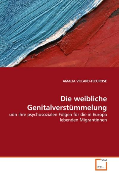 Die weibliche Genitalverstümmelung : udn ihre psychosozialen Folgen für die in Europa lebenden Migrantinnen - Amalia Villard-Fleurose