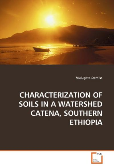 CHARACTERIZATION OF SOILS IN A WATERSHED CATENA, SOUTHERN ETHIOPIA - Mulugeta Demiss