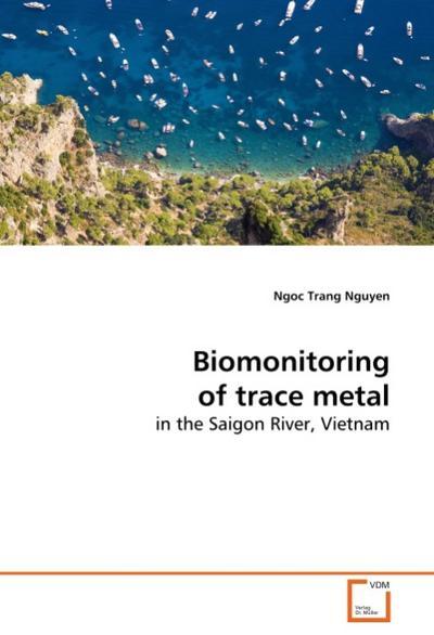 Biomonitoring of trace metal : in the Saigon River, Vietnam - Ngoc Trang Nguyen