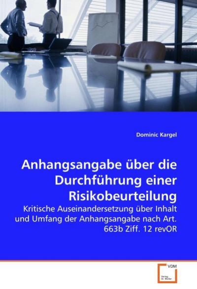 Anhangsangabe über die Durchführung einer Risikobeurteilung : Kritische Auseinandersetzung über Inhalt und Umfang der Anhangsangabe nach Art. 663b Ziff. 12 revOR - Dominic Kargel