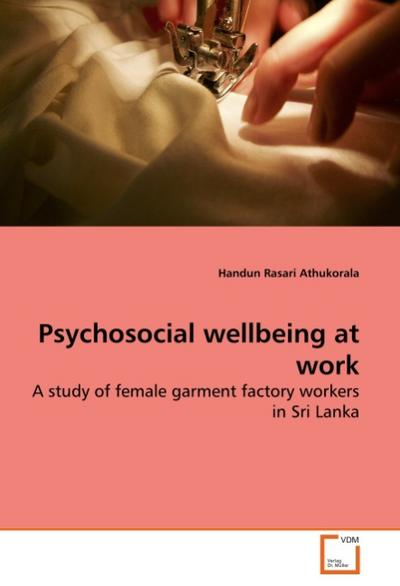 Psychosocial wellbeing at work : A study of female garment factory workers in Sri Lanka - Handun Rasari Athukorala