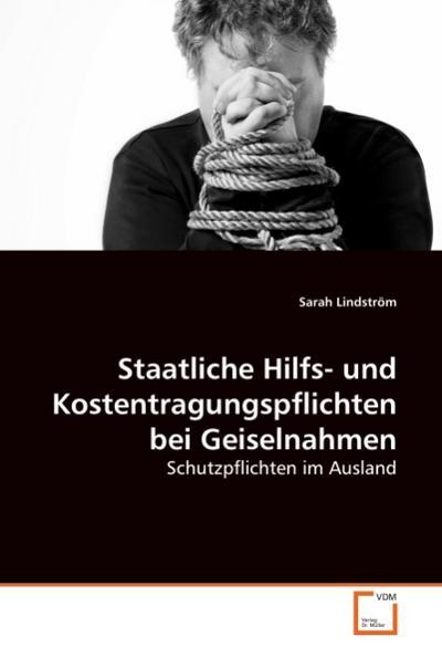 Staatliche Hilfs- und Kostentragungspflichten bei Geiselnahmen : Schutzpflichten im Ausland - Sarah Lindström
