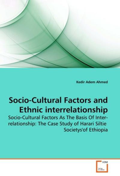 Socio-Cultural Factors and Ethnic interrelationship : Socio-Cultural Factors As The Basis Of Inter-relationship: The Case Study of Harari Siltie Societys'of Ethiopia - Kedir Adem Ahmed
