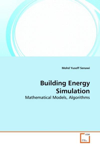 Building Energy Simulation : Mathematical Models, Algorithms - Mohd Yusoff Senawi