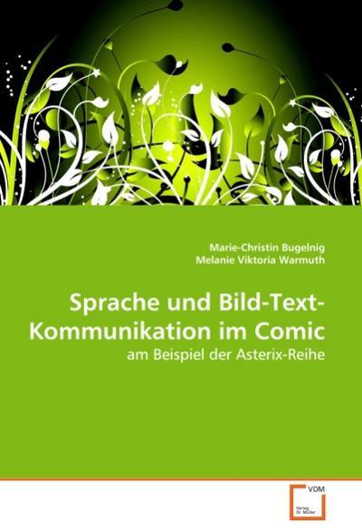 Sprache und Bild-Text-Kommunikation im Comic : am Beispiel der Asterix-Reihe - Marie-Christin Bugelnig