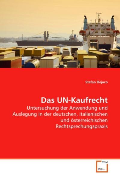 Das UN-Kaufrecht : Untersuchung der Anwendung und Auslegung in der deutschen, italienischen und österreichischen Rechtsprechungspraxis - Stefan Dejaco