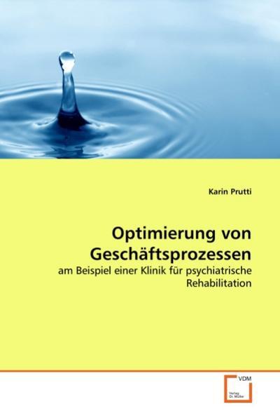 Optimierung von Geschäftsprozessen : am Beispiel einer Klinik für psychiatrische Rehabilitation - Karin Prutti