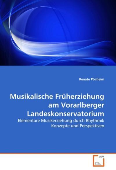 Musikalische Früherziehung am Vorarlberger Landeskonservatorium : Elementare Musikerziehung durch Rhythmik Konzepte und Perspektiven - Renate Pöcheim