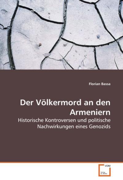 Der Völkermord an den Armeniern : Historische Kontroversen und politische Nachwirkungen eines Genozids - Florian Bassa