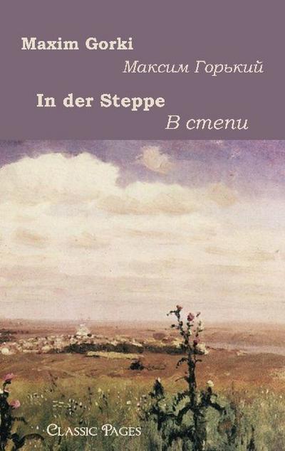 In der Steppe : zweisprachige Ausgabe - Maxim Gorki