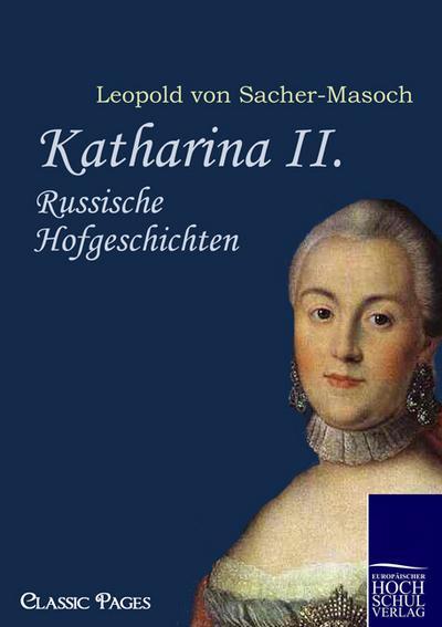 Katharina II. : Russische Hofgeschichten - Leopold Von Sacher-Masoch