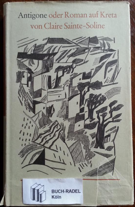 Antigone oder Roman auf Kreta. - Sainte-Soline, Claire