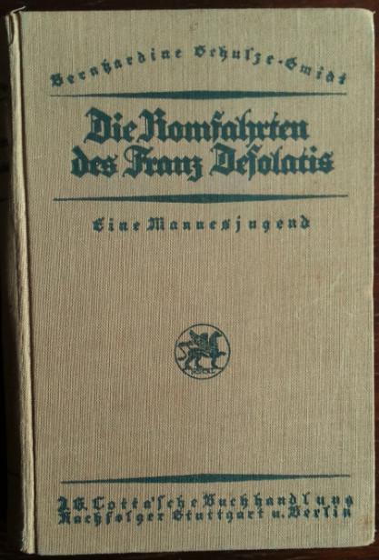 Die Romfahrten des Franz Desolatis. Eine Mannesjugend.: Schulze-Smidt, Bernhardine: