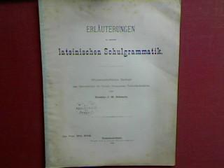 Erläuterungen zu meiner lateinischen Schulgrammatik. - wissenschaftliche: Schmalz, J.H. und