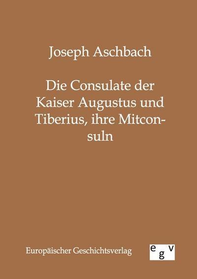 Die Consulate der Kaiser Augustus und Tiberius,: Joseph Aschbach