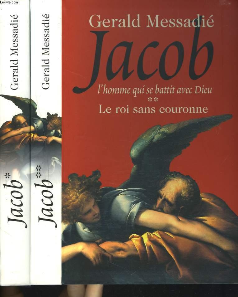 JACOB. L'HOMME QUI SE BATTIT AVEC DIEU. TOMES I ET II. TOME I : LE GUE DU YABBOQ. TOMES II : LE ROI SANS COURONNE. - GERALD MESSADIE