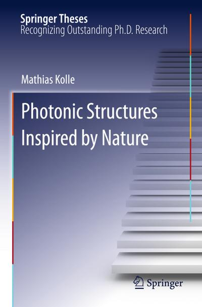 Photonic Structures Inspired by Nature - Mathias Kolle