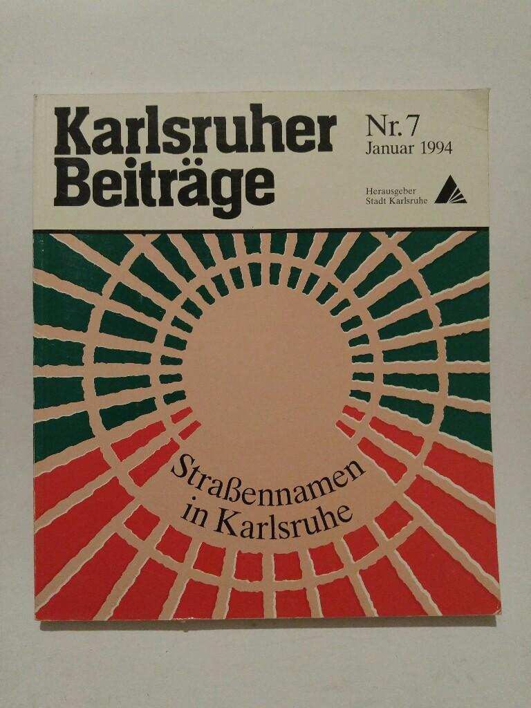 Karlsruher Beiträge Nr. 7, Strassennamen in Karlsruhe: Hrsg. Stadt Karlsruhe: