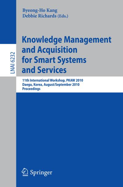 Knowledge Management and Acquisition for Smart Systems and Services : 11th International Workshop, PKAW 2010, Daegue, Korea, August 30 - 31, 2010, Proceedings