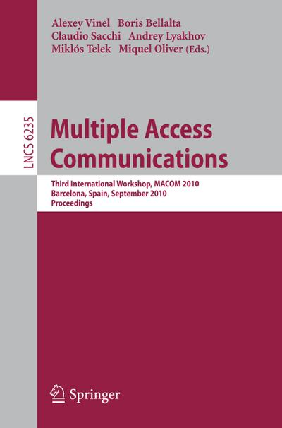 Multiple Access Communications : Third International Workshop, MACOM 2010, Barcelona, Spain, September 13-14, 2010, Proceedings - Alexey Vinel