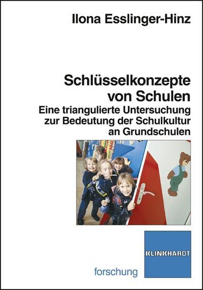 Schlüsselkonzepte von Schulen : Eine triangulierte Untersuchung zur Bedeutung der Schulkultur an Grundschulen - Ilona Esslinger-Hinz