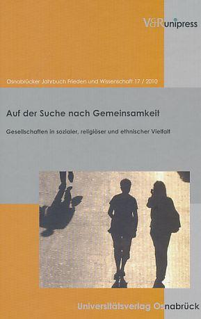 Osnabrücker Jahrbuch Frieden und Wissenschaft, Bd.17/2010 : Auf der Suche nach Gemeinsamkeit (Osnabrucker Jahrbuch Frieden Und Wissenschaft).