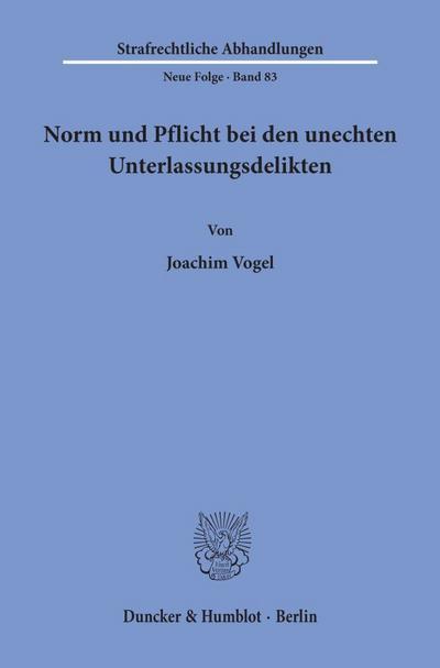 Norm und Pflicht bei den unechten Unterlassungsdelikten: Joachim Vogel