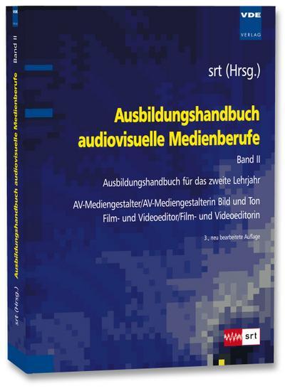 Ausbildungshandbuch audiovisuelle Medienberufe Bd.II : Ausbildungshandbuch für das zweite Lehrjahr - AV-Mediengestalter/AV-Mediengestalterin Bild und Ton , Film- und Videoeditor/Film- und Videoeditorin