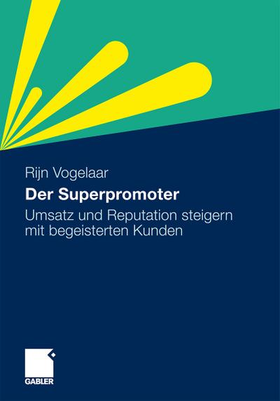 Der Superpromoter : Umsatz und Reputation steigern mit begeisterten Kunden - Rijn Vogelaar