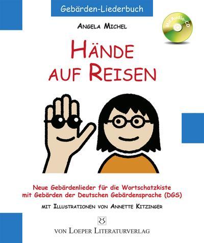 Hände auf Reisen : Gebärdenlieder für die Wortschatzkiste mit Gebärden der Deutschen Gebärdensprache (DGS) - Angela Michel